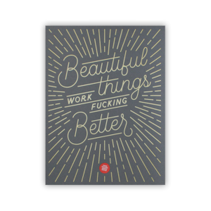 Beautiful Things Work Fucking Better