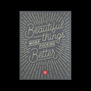 Beautiful Things Work Fucking Better